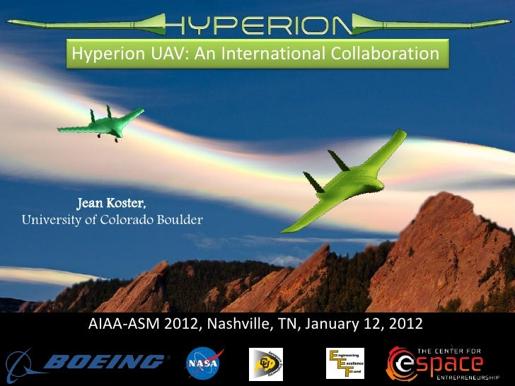 Hyperion UAV: An International Collaboration         Jean Koster,University of Colorado Boulder           AIAA-ASM 2012, N...