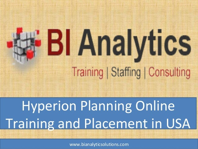Hyperion Planning Online Training and Placement in USA www.bianalyticsolutions.com