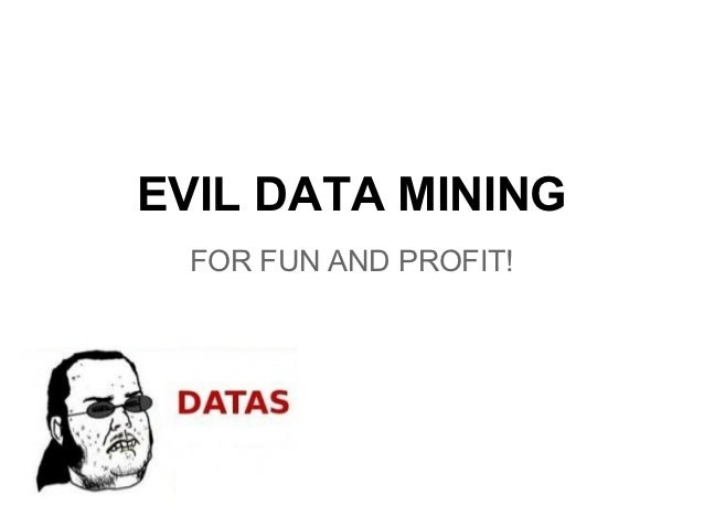 EVIL DATA MINING FOR FUN AND PROFIT!