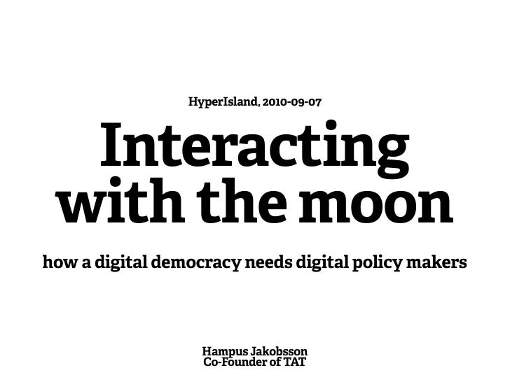 HyperIsland, 2010-09-07       Interacting  with the moon how a digital democracy needs digital policy makers              ...