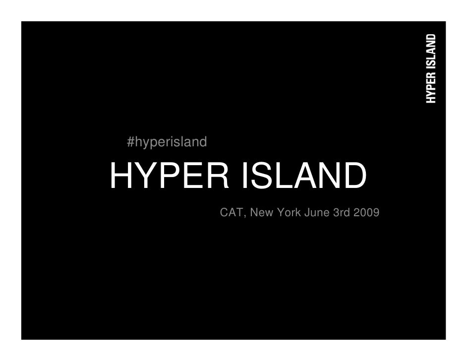 #hyperisland  HYPER ISLAND                CAT, New York June 3rd 2009