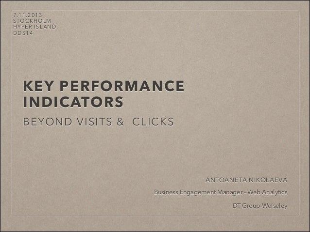 7.11.2013 STOCKHOLM HYPER ISLAND DDS14  !  KEY PERFORMANCE INDICATORS BEYOND VISITS & CLICKS  ANTOANETA NIKOLAEVA Business...