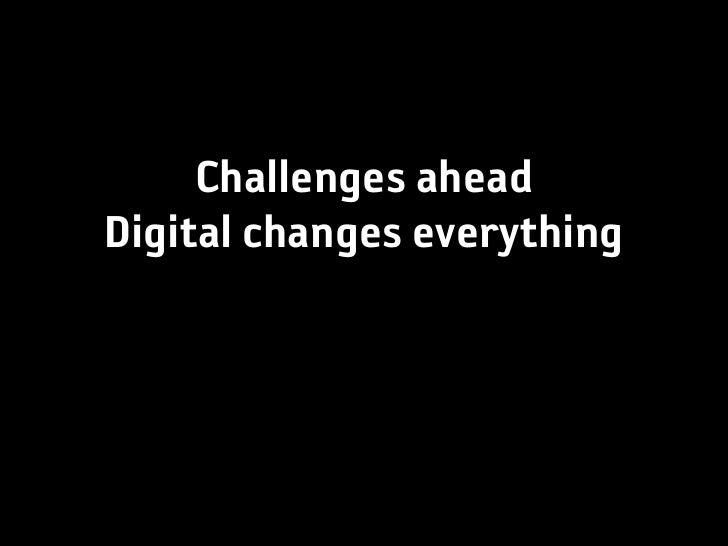 Challenges aheadDigital changes everything