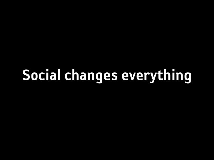 Social changes everything