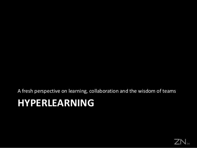 HYPERLEARNINGA fresh perspective on learning, collaboration and the wisdom of teams