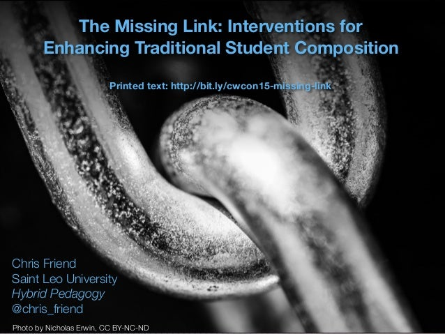 Text The Missing Link: Interventions for Enhancing Traditional Student Composition Printed text: http://bit.ly/cwcon15-mis...