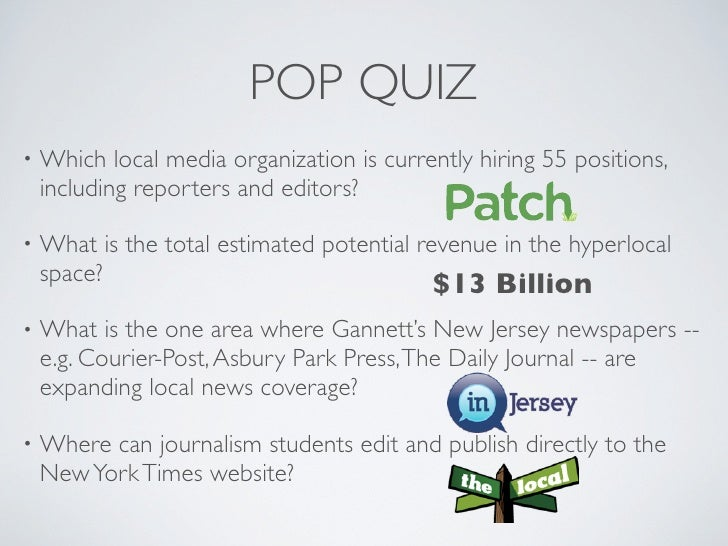 POP QUIZ •   Which local media organization is currently hiring 55 positions,     including reporters and editors?  •   Wh...