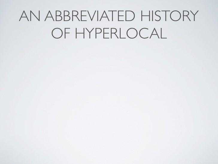 AN ABBREVIATED HISTORY     OF HYPERLOCAL