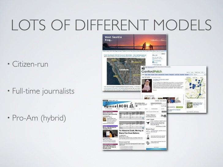 LOTS OF DIFFERENT MODELS  • Citizen-run   • Full-time   journalists   • Pro-Am      (hybrid)   • Aggregator