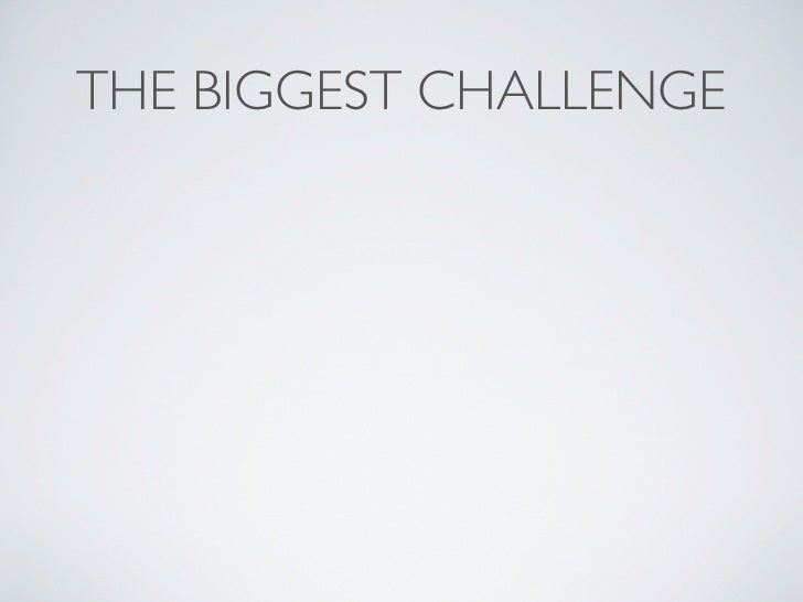 THE BIGGEST CHALLENGE                  User-Generated Content (how do you get people to do more than simply post coments?)...