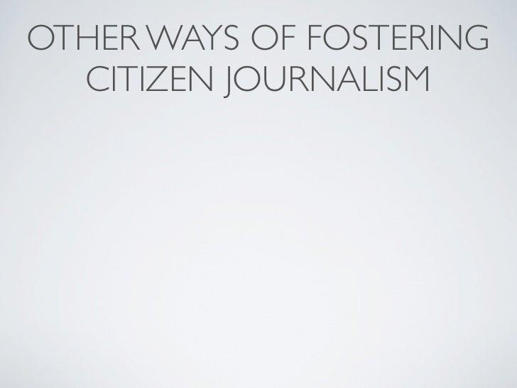 OTHER WAYS OF FOSTERING    CITIZEN JOURNALISM • SeeClickFix