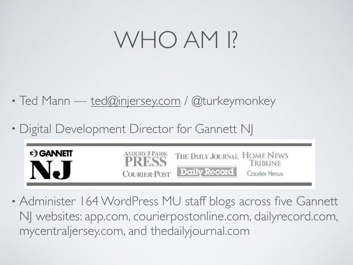 WHO AM I?  • Ted   Mann — ted@injersey.com / @turkeymonkey  • Digital   Development Director for Gannett NJ     • Administ...