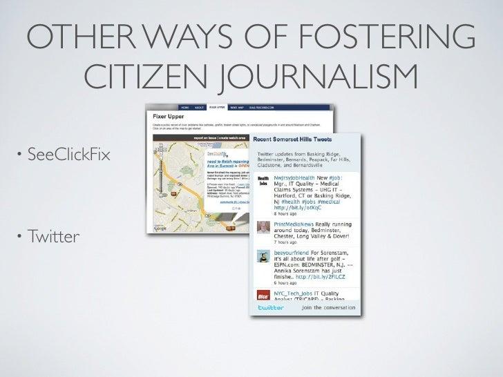 OTHER WAYS OF FOSTERING    CITIZEN JOURNALISM • SeeClickFix     • Twitter     • Google    Moderator