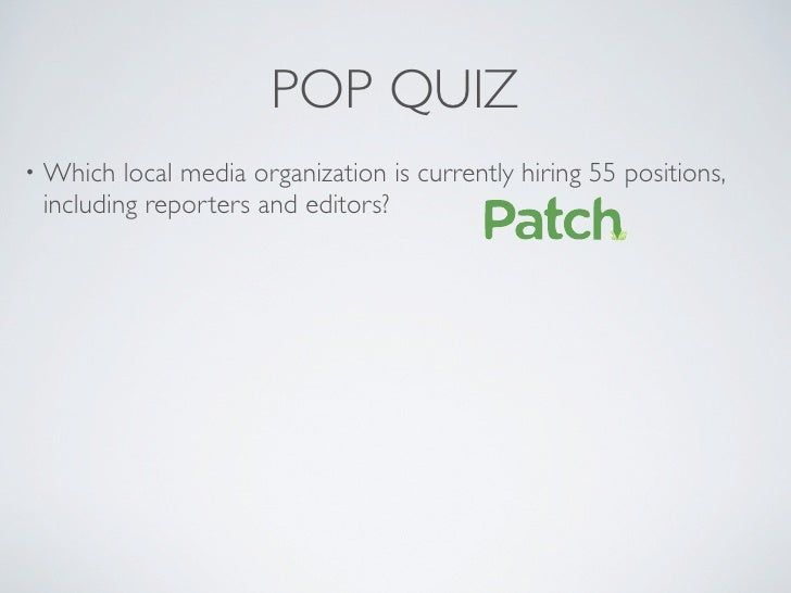 POP QUIZ •   Which local media organization is currently hiring 55 positions,     including reporters and editors?