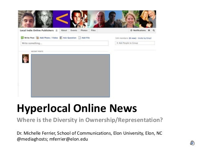 Hyperlocal Online NewsWhere is the Diversity in Ownership/Representation?Dr. Michelle Ferrier, School of Communications, E...