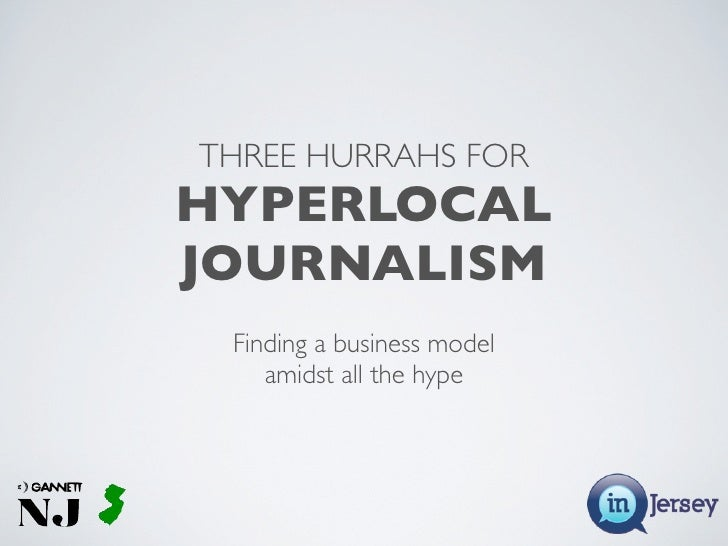 THREE HURRAHS FOR HYPERLOCAL JOURNALISM  Finding a business model     amidst all the hype