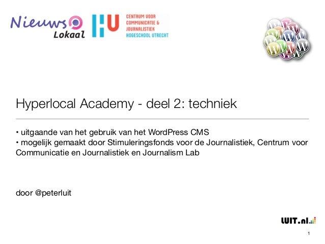 Hyperlocal Academy - deel 2: techniek  • uitgaande van het gebruik van het WordPress CMS  • mogelijk gemaakt door Stimuler...