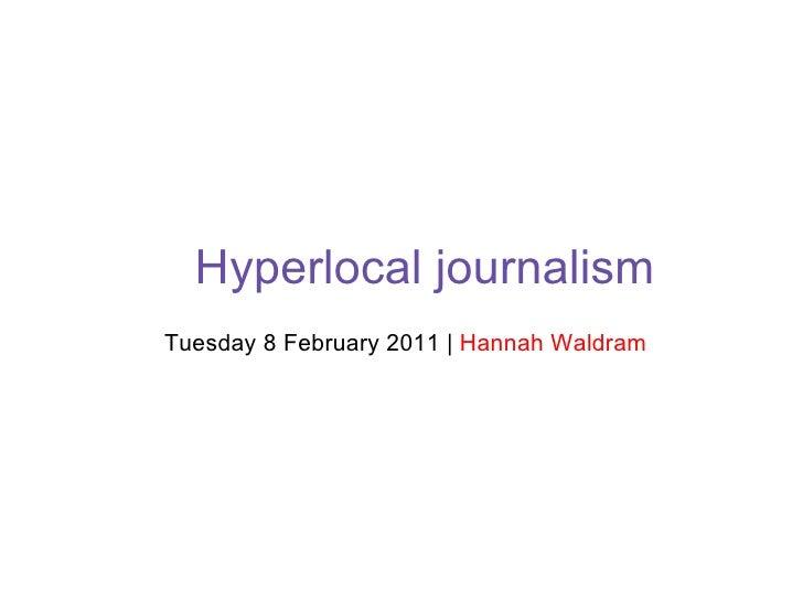 Hyperlocal journalism Tuesday 8 February 2011 |  Hannah Waldram