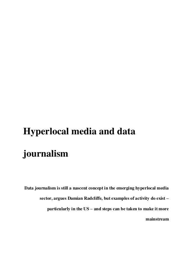 Hyperlocal media and data journalism Data journalism is still a nascent concept in the emerging hyperlocal media sector, a...
