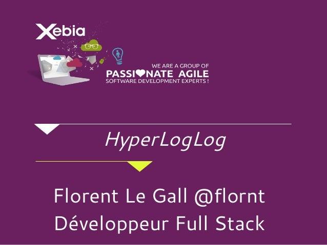 HyperLogLog Florent Le Gall @flornt Développeur Full Stack