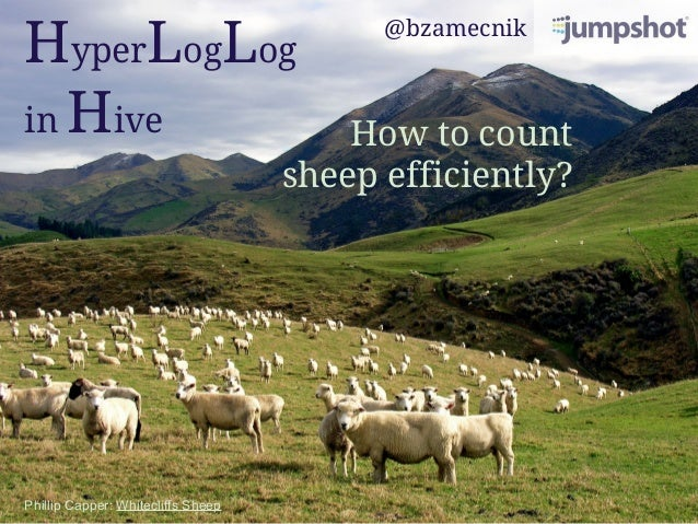 HyperLogLog in Hive How to count sheep efficiently? Phillip Capper: Whitecliffs Sheep @bzamecnik