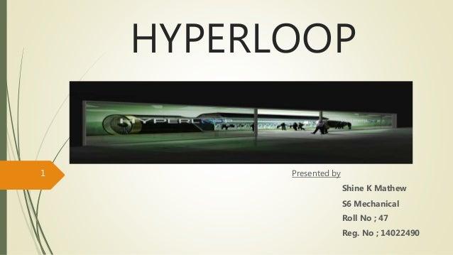 HYPERLOOP Presented by Shine K Mathew S6 Mechanical Roll No ; 47 Reg. No ; 14022490 1