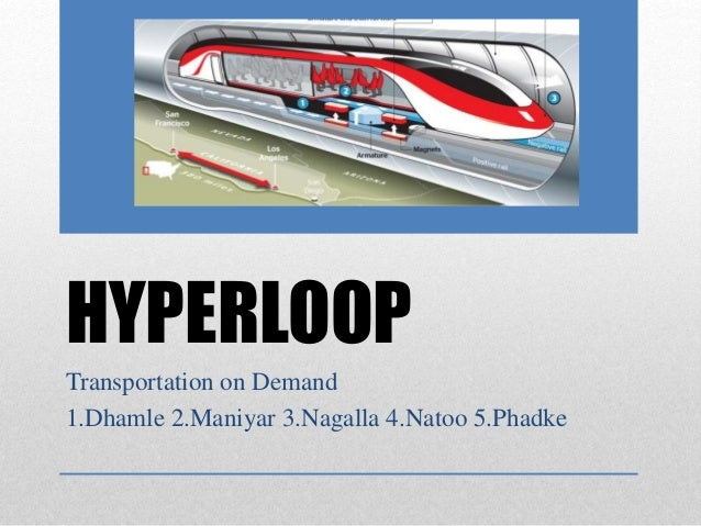 HYPERLOOP Transportation on Demand 1.Dhamle 2.Maniyar 3.Nagalla 4.Natoo 5.Phadke