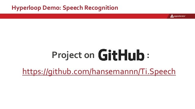Project on : Hyperloop Demo: Speech Recognition https://github.com/hansemannn/Ti.Speech