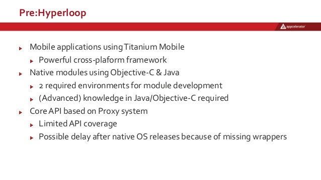 Pre:Hyperloop Mobile applications usingTitanium Mobile Powerful cross-plaform framework Native modules using Objective-C &...