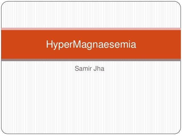 Samir Jha HyperMagnaesemia