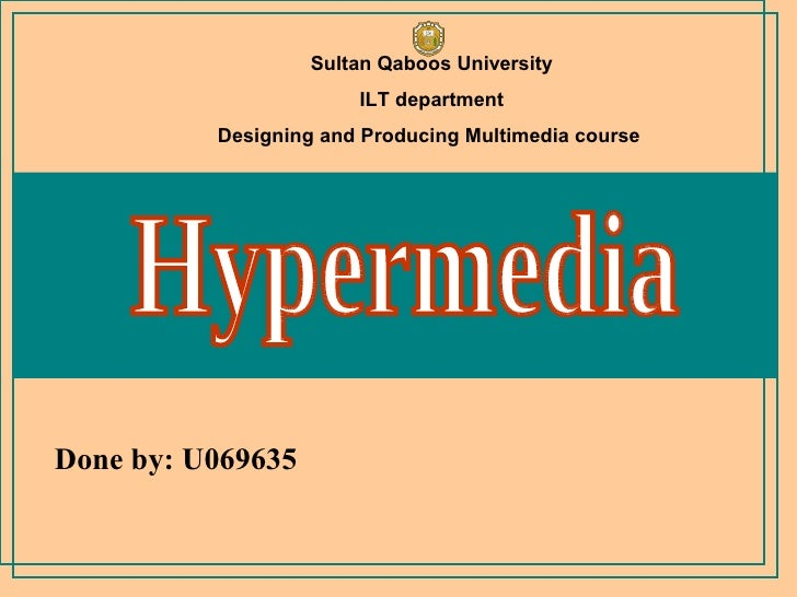 Done by: U069635 Hypermedia Sultan Qaboos University ILT department Designing and Producing Multimedia course