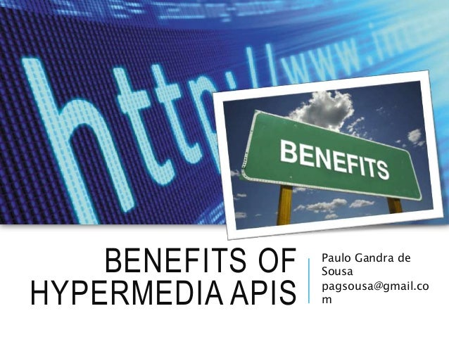 BENEFITS OF HYPERMEDIA APIS Paulo Gandra de Sousa pagsousa@gmail.co m