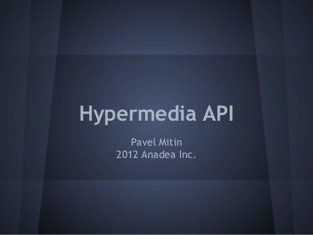 Hypermedia API      Pavel Mitin   2012 Anadea Inc.