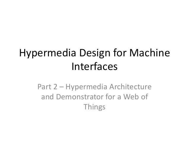 Hypermedia Design for Machine Interfaces Part 2 – Hypermedia Architecture and Demonstrator for a Web of Things