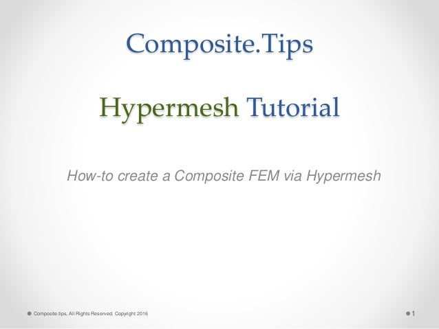 Composite.Tips Hypermesh Tutorial How-to create a Composite FEM via Hypermesh 1Composite.tips, All Rights Reserved, Copyri...