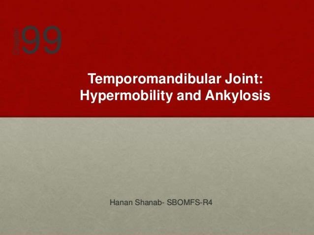 Temporomandibular Joint: Hypermobility and Ankylosis Hanan Shanab- SBOMFS-R4 99 Chapter