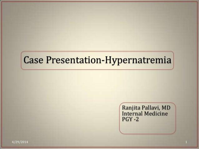 Case Presentation-Hypernatremia 4/29/2014 1 Ranjita Pallavi, MD Internal Medicine PGY -2