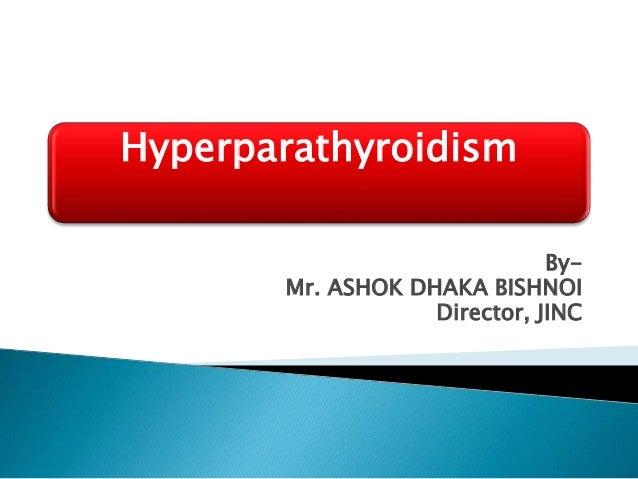 Hyperparathyroidism By- Mr. ASHOK DHAKA BISHNOI Director, JINC