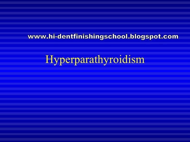 Hyperparathyroidism www.hi-dentfinishingschool.blogspot.com