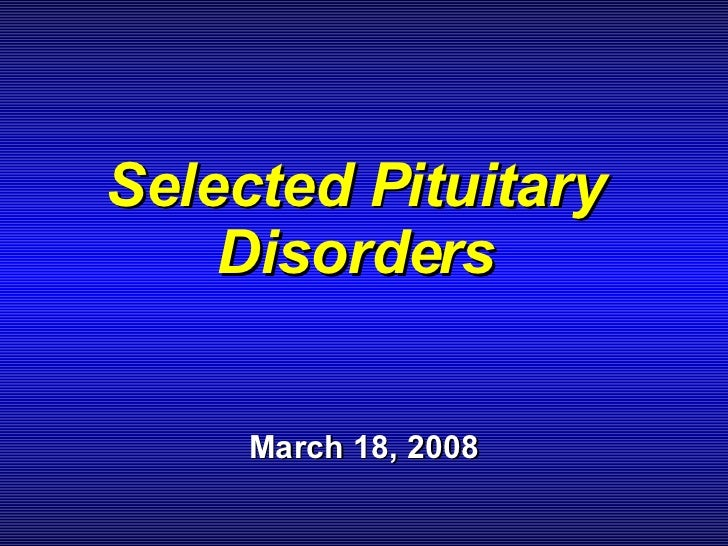 Selected Pituitary Disorders March 18, 2008