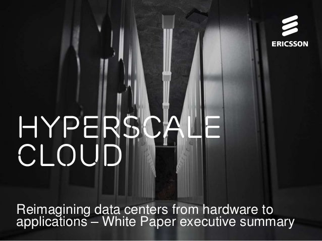 Reimagining data centers from hardware to applications – White Paper executive summary Hyperscale cloud