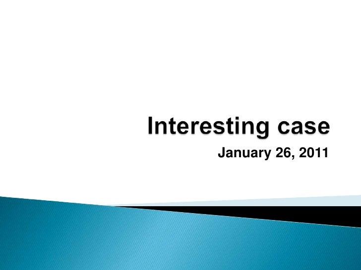 Interesting case<br />January 26, 2011<br />