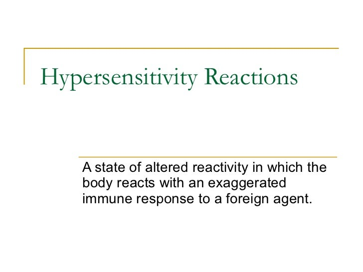 Hypersensitivity Reactions A state of altered reactivity in which the body reacts with an exaggerated immune response to a...