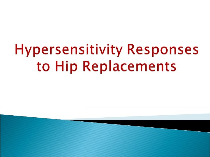 Hypersensitivity to medical implants such as dentures,pacemakers, and hip prostheses may be developed at alater time, afte...