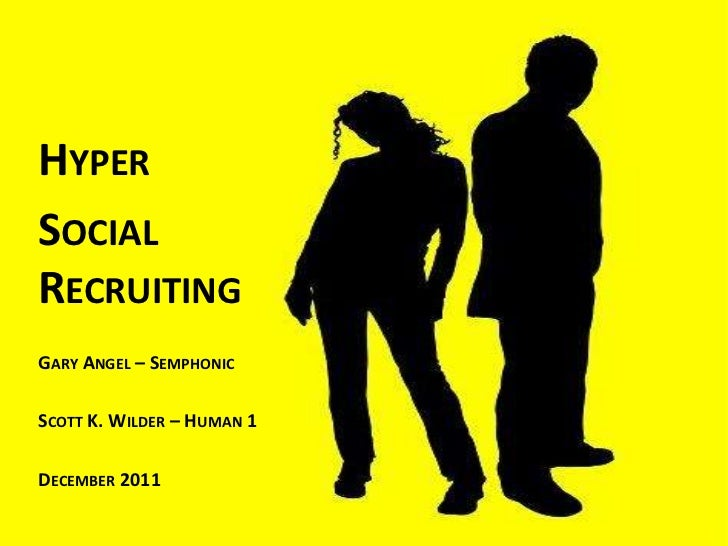 HYPERSOCIALRECRUITINGGARY ANGEL – SEMPHONICSCOTT K. WILDER – HUMAN 1DECEMBER 2011