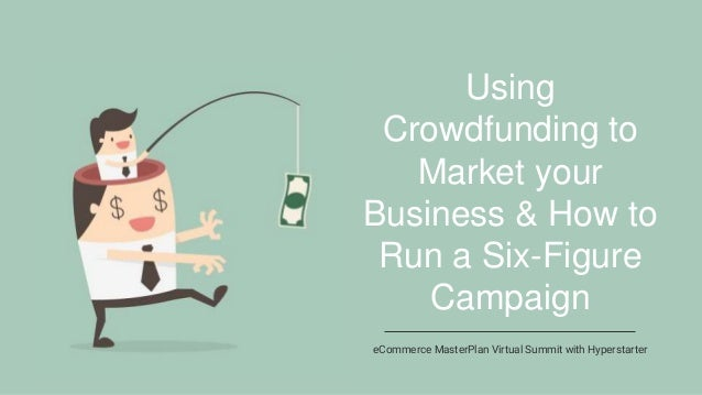Using Crowdfunding to Market your Business & How to Run a Six-Figure Campaign eCommerce MasterPlan Virtual Summit with Hyp...