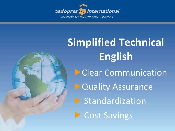 Simplified Technical English <ul><li>Clear Communication  </li></ul><ul><li>Quality Assurance </li></ul><ul><li>Standardiz...