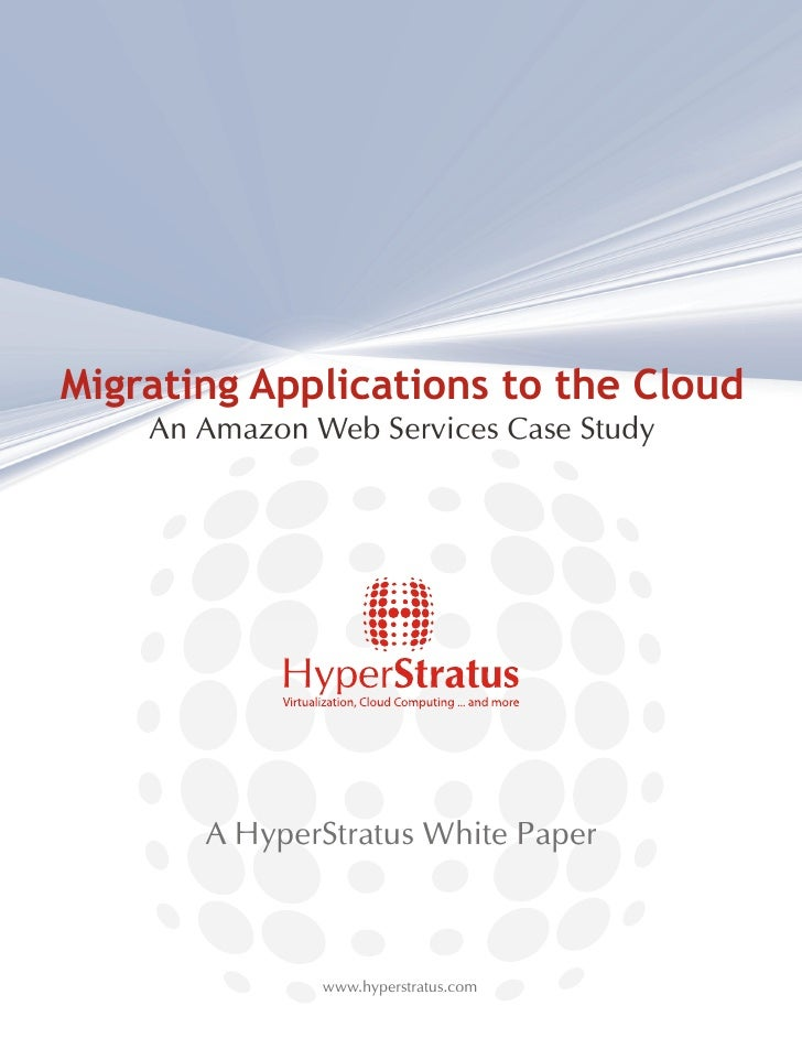 Migrating Applications to the Cloud     An Amazon Web Services Case Study            A HyperStratus White Paper           ...