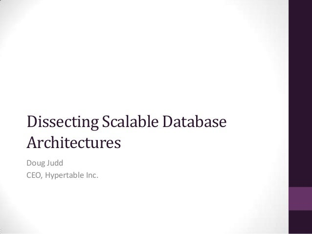 Dissecting Scalable DatabaseArchitecturesDoug JuddCEO, Hypertable Inc.