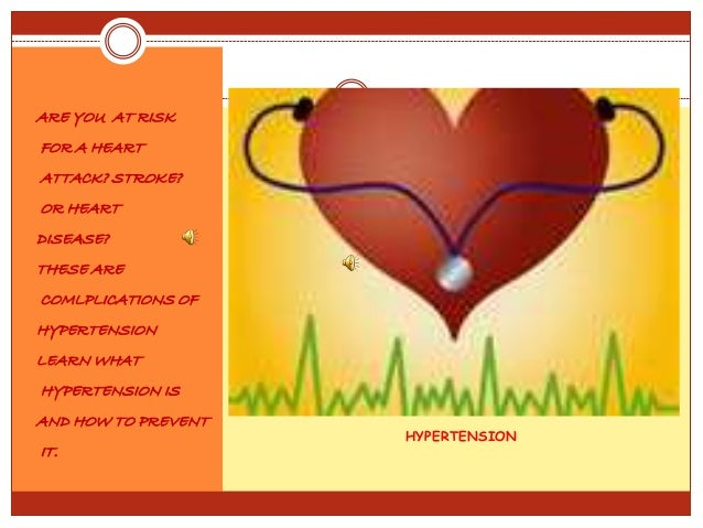 HYPERTENSION ARE YOU AT RISK FOR A HEART ATTACK? STROKE? OR HEART DISEASE? THESE ARE COMLPLICATIONS OF HYPERTENSION LEARN ...